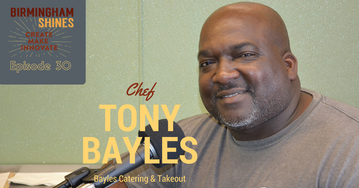Chef Tony Bayles, owner of Bayles Catering and Takeout restaurant in Woodlawn was the guest on episode 30 of Birmingham Shines podcast, released February 4, 2016