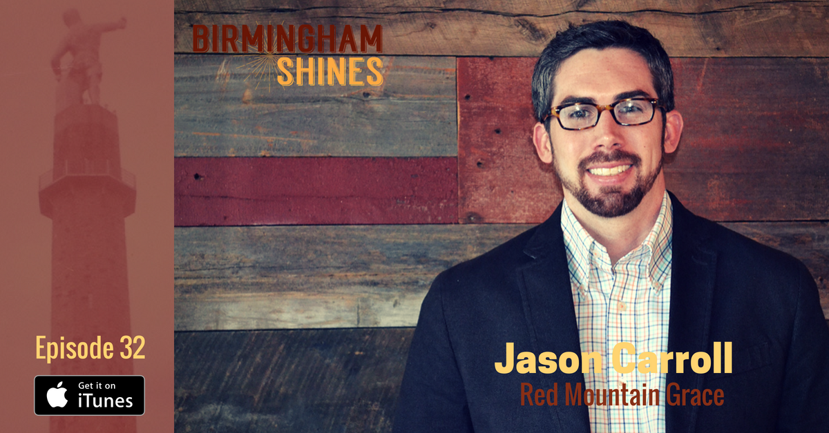 Jason Carroll, a co-founder of Red Mountain Grace nonprofit, is the guest on episode 32 of Birmingham Shines, released February 18, 2016