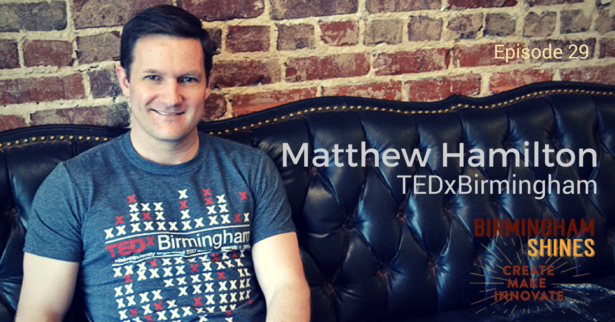 Matthew Hamilton, TEDxBirmingham, guest on Episode 29 of Birmingham Shines podcast, released January 29, 2016