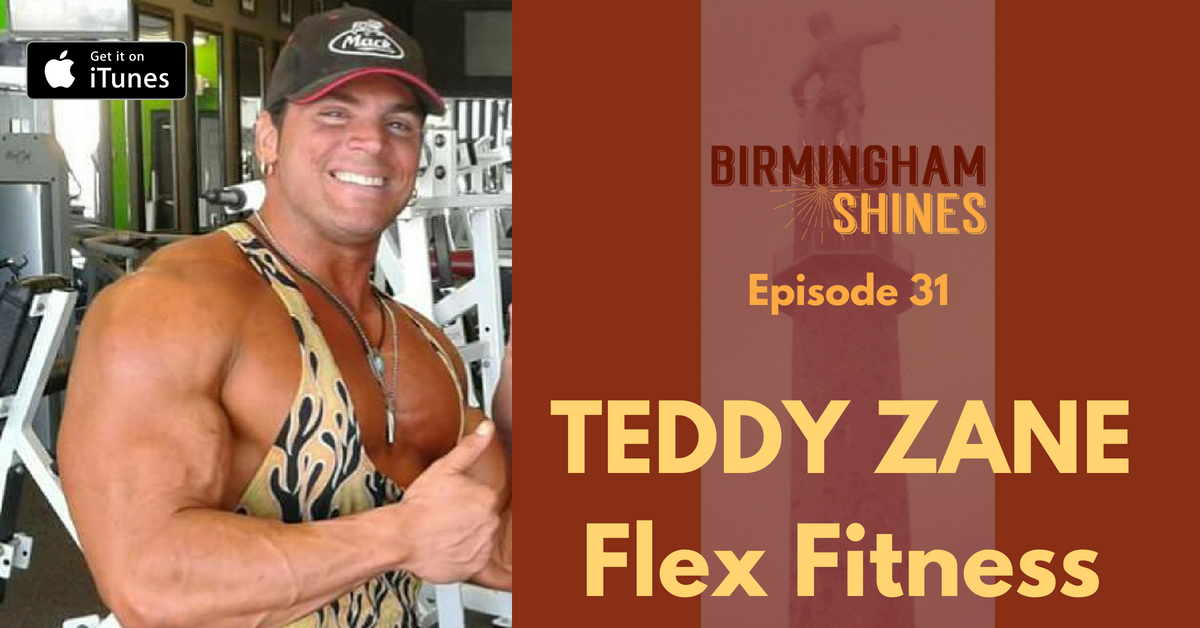 Teddy Zane, owner of Flex Fitness, and several other businesses in the greater Birmingham area, was the guest on Episode 31 of Birmingham Shines, released February 11, 2016
